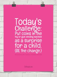 1-20-2015: Today's challenge: put coins in the toy or gum vending machine as a surprise for a child. (be the... by #feistykindness365  facebook.com/feistykindness365 #452426