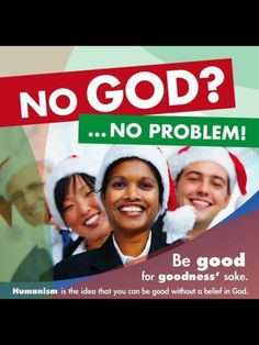 No god... no problem. Humans are for the most part born good. We don't need gods to tell us how to be good.