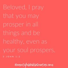 "Christian Quotes Images  Motivational | ""Beloved, I pray that you may prosper in all things and be healthy, even as your soul prospers."" (3 John 1:2)    #beautifulbiblequotes #god #biblequotes #quotestoliveby #motivationalquotes Bible Quotes Images, Christian Quotes Images, Christian Motivational Quotes, Bible Verses Quotes, Inspirational Quotes, Courage Scripture, Beautiful Bible Quotes, Verses About Strength, 3 John 1"