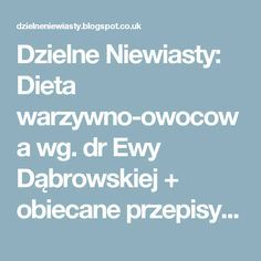 Brave Women: Vegetable and fruit diet according to Ewa Dąbrowska, PhD + promised to . Diet Recipes, Healthy Recipes, Fruit Diet, Brave Women, Health Fitness, Food And Drink, How To Plan, Vegetables, Cooking