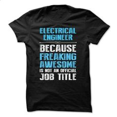 ELECTRICAL ENGINEER, Because Freaking Awesome. - #tshirt diy #tshirt feminina. BUY NOW => https://www.sunfrog.com/Funny/I-work-at-ELECTRICAL-ENGINEER-what-is-your-superpower.html?68278
