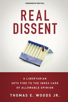 Real Dissent: A Libertarian Sets Fire to the Index Card of Allowable Opinion by Thomas E. Woods Jr. http://www.amazon.com/dp/1500844764/ref=cm_sw_r_pi_dp_8NKvwb1QHDARN