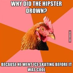 Anti-Joke chicken : why did the hipster drown?