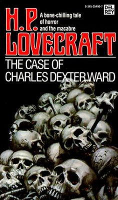 The Case of Charles Dexter Ward by HP Lovecraft    One of my fav Lovecraft short stories    (6/15/12)
