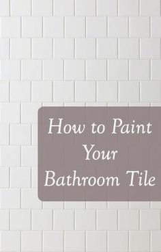 Tips and Tricks to painting your bathroom Tile- products, technique, etc.
