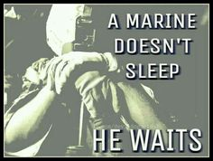 That's true. Ever noticed any slightest noise wakes a marine up? It's scary:)