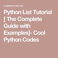 Python List Tutorial [ The Complete Guide with Examples]- Cool Python Codes