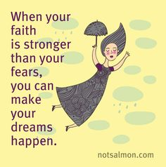 When your faith is stronger than your fears you can make your dreams happen! - Karen Salmansohn