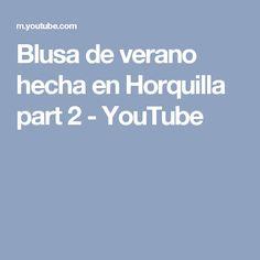 Blusa de verano hecha en Horquilla part 2 - YouTube