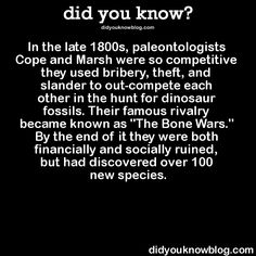 In the late 1800s, paleontologists Cope and Marsh were so competitive they used bribery, theft, and slander to out-compete each other in the hunt for dinosaur fossils. Their famous rivalry became...