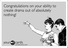 YES!!! It's great when people complain about drama they created themselves...