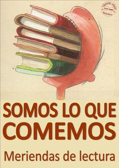 Somos lo que comemos - Sé un Homo Librofagus -Merienda una lectura