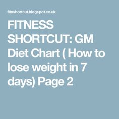 FITNESS SHORTCUT: GM Diet Chart ( How to lose weight in 7 days) Page 2