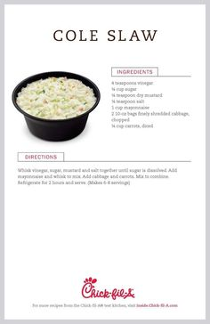 Chick-fil-A Cole Slaw- Are you a fan of Chick-fil-a cole slaw? In December 2015 the Atlanta GA based company announced they would be removing it from their menu and released the recipe to the public on their website.