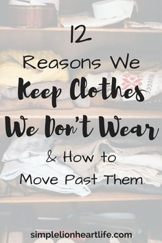 12 Reasons We Keep Clothes We Don't Wear and How to Move Past Them - Simple Lionheart Life - - 12 common reasons we keep clothes we don't wear anymore, along with tips to encourage yourself to let them go and create a minimalist wardrobe you love. Konmari, Minimalist Living, Minimalist Decor, Minimalist Lifestyle, Minimalist Closet, Minimalist Clothing, Minimalist Kitchen, Minimalist Bedroom, Modern Minimalist