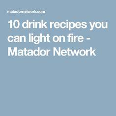 10 drink recipes you can light on fire - Matador Network