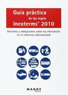 Guía práctica de las reglas Incoterms 2010 David Soler. Máis información no catálogo: http://kmelot.biblioteca.udc.es/record=b1517251~S1*spi