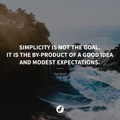 Simplicity is not the goal. It is the by-product of a good idea and modest expectations. Good Things, Goals, Quotes, Quotations, Quote, Manager Quotes, Qoutes, A Quotes