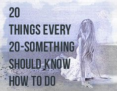 20 Things Every 20-Something Should Know How to Do | GirlsGuideTo