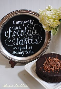 """I am pretty sure CHOCOLATE tastes as good as skinny feels."" :) *That silver chalkboard tray is gorgeous--Dear Lillie used chalk pens. Add this to the list of 698 projects-to-do! Love Chocolate, Death By Chocolate, Chocolate Cake, Chocolate Quotes, Chocolate Dreams, Chocolate Covered, Buffet Dessert, Dear Lillie, Chalk Pens"