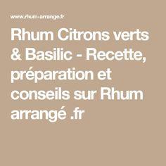 Rhum Citrons verts & Basilic - Recette, préparation et conseils sur Rhum arrangé .fr Punch Aux Fruits, Mojito, Food And Drink, Cocktails, Math Equations, Desserts, Liqueurs, Ajouter, Afin