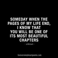 Quotes about Death - Someday when the pages of my life end, I know that you will be one of its most beautiful chapters