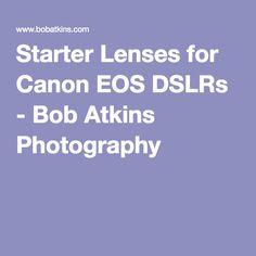 Starter Lenses for Canon EOS DSLRs - Bob Atkins Photography