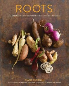Beets! Jicama! Yams! For the earthy vegetable lover: Roots, The Definitive Compendium with More Than 225 Recipes by Diane Morgan #GiveBooks
