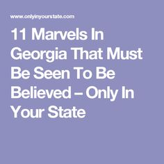 11 Marvels In Georgia That Must Be Seen To Be Believed – Only In Your State