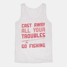 Cast Away Your Troubles. Go Fishing #fishing #gofishing #troubles #outdoor #country