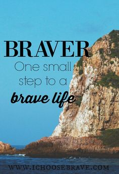 Brave is such a weighty, hefty commitment. But what if, instead of choosing brave, we just chose braver? Each day, each decision, a little braver. It's the very key to a brave life.