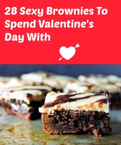 """28 Sexy Brownies To Spend Valentine's Day With.  Because nothing says """"I LOVE YOU"""" more than chocolate on Valentine's Day."""