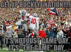 """""""Get up it's not just Game Day, it's """"The Game"""" Day! Ohio State Vs Michigan, Ohio State Game, Ohio State Football, Ohio State University, Ohio State Buckeyes, Football Humor, College Football, Game Day Quotes, Buckeyes Football"""