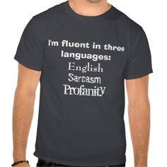 """#funny #shirts - """"I'm fluent in 3 Languages: English, Sarcasm, Profanity"""""""