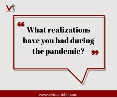 What realizations have you had during the pandemic?  #VirtualLove #VirtualTribe #SafeAtHome #StoptheSpread Virtual Assistant Services, Life