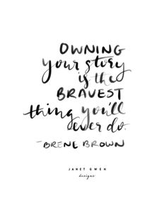 Owning Your Story is the Bravest thing you'll ever do