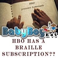 Episode 45 - HBO has a braille subscription by BabyBoy Podcast on SoundCloud