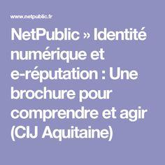 NetPublic » Identité numérique et e-réputation : Une brochure pour comprendre et agir (CIJ Aquitaine)