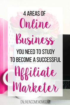 The four areas of online business you need to study to be successful in affiliate marketing