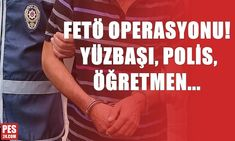 FETÖ OPERASYONU! YÜZBAŞI, POLİS, ÖĞRETMEN... - Pes24