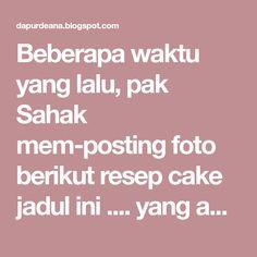 Beberapa waktu yang lalu, pak Sahak mem-posting foto berikut resep cake jadul ini .... yang ada langsung pada heboh nyoba bikin, dan ... Marmer Cake