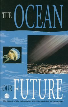 The ocean, our future : the report of the Independent World Commission on the Oceans / chaired by Mario Soares. -  Cambridge : Cambridge University Press, 1998
