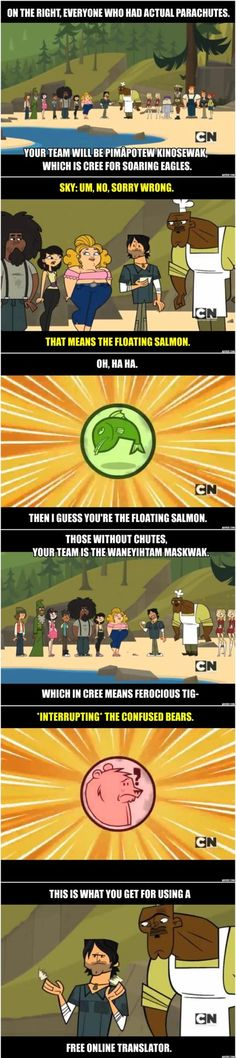"QUOTE: Total Drama Pahkitew Island - Episode 1 ""So, Uh, This Is My Team?"" Chris discovers the problem with using a free online translator."