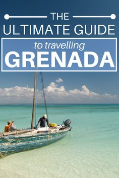 The Ultimate Guide To Travelling Grenada