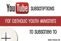 YouTube Subscriptions For Catholic Youth Ministers to Subscribe To