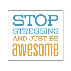 Just Be Awesome Large Poster - Great inspirational and motivational gift idea. Text says: Stop stressing and just be awesome.