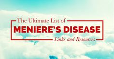The definitive list of Meniere's disease links, resources, and information. If you suffer from Meniere's disease, make sure to bookmark this page.