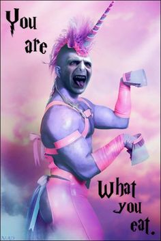 If you are what you eat, Voldemort is a Unicorn.
