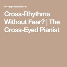 Cross-Rhythms Without Fear? | The Cross-Eyed Pianist