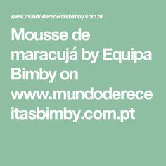 Mousse de maracujá by Equipa Bimby  on www.mundodereceitasbimby.com.pt